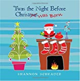 Twas the Night Before Christ Was Born, Shannon Schrader, 1449585094