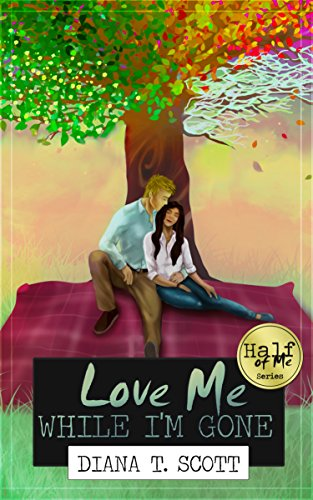 Love Me While I'm Gone (Half of Me Book 2) by [Scott, Diana T.]