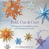 Fold, Cut & Curl: 75 Paper Snowflakes, Stars & Sunbursts