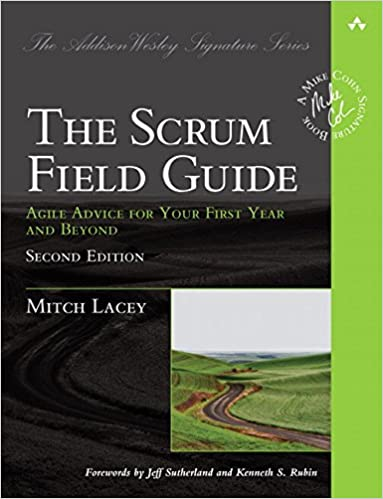 The Scrum Field Guide: Agile Advice for Your First Year and Beyond.