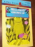 Bullfrog Grows up, Rosamond Dauer, 0440400074
