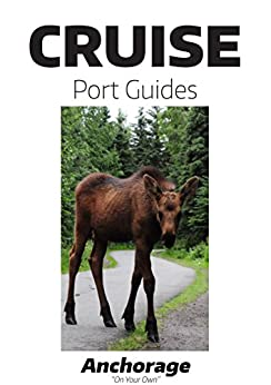 Cruise Port Guide - Anchorage: Anchorage On Your Own (Cruise Port Guides) Download Pdf