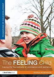 The Feeling Child: Laying the foundations of confidence and resilience (David Fulton Books) by Robinson Maria (2014-02-15) Paperback
