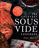 The Everyday Sous Vide Cookbook: 150 Easy To Make At Home Recipes (Sous Vide Recipes)
