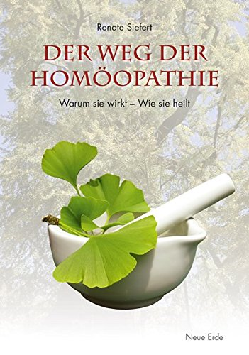 Der Weg der Homöopathie: Warum sie wirkt – Wie sie heilt