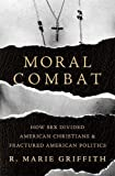 img - for Moral Combat: How Sex Divided American Christians and Fractured American Politics book / textbook / text book
