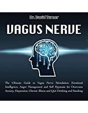 Vagus Nerve: The Ultimate Guide to Vagus Nerve Stimulation, Emotional Intelligence, Anger Management and Self Hypnosis for Overcome Anxiety, Depression, Chronic Illness and Quit Drinking and Smoking