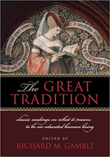 Image result for The Great Tradition: Classic Readings on What it Means to be an Educated Human Being by Richard M. Gamble