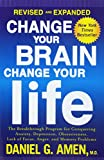 img - for Change Your Brain, Change Your Life (Revised and Expanded): The Breakthrough Program for Conquering Anxiety, Depression, Obsessiveness, Lack of Focus, Anger, and Memory Problems book / textbook / text book