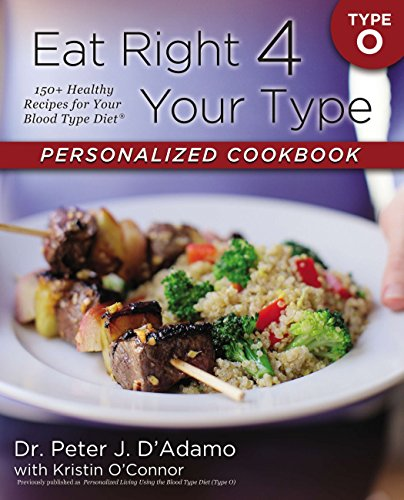 Eat Right 4 Your Type Personalized Cookbook Type O: 150+ Healthy Recipes For Your Blood Type Diet (Eat Right For Your Blood Type Ab Negative)