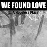 We Found Love (In A Hopeless Place)
