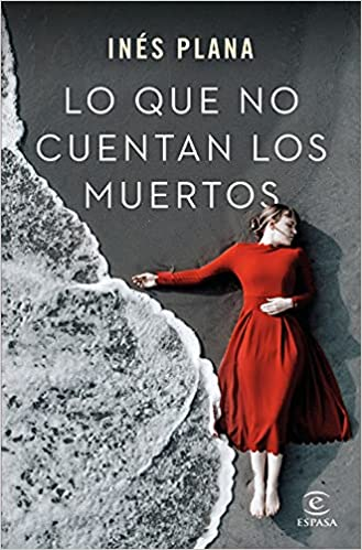 Lo que no cuentan los muertos de Inés Plana
