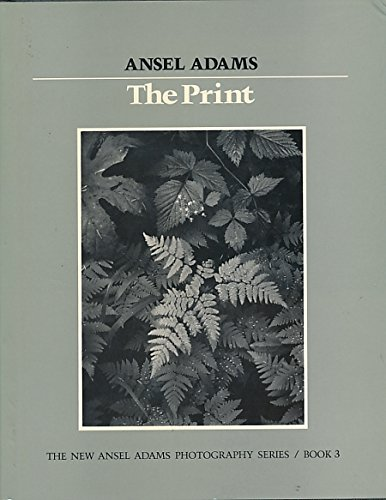 The Print (New Ansel Adams Photography Series, Book ()