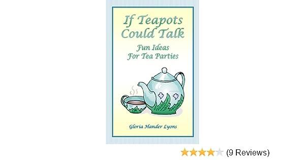 Amazon If Teapots Could Talk Fun Ideas For Tea Parties EBook