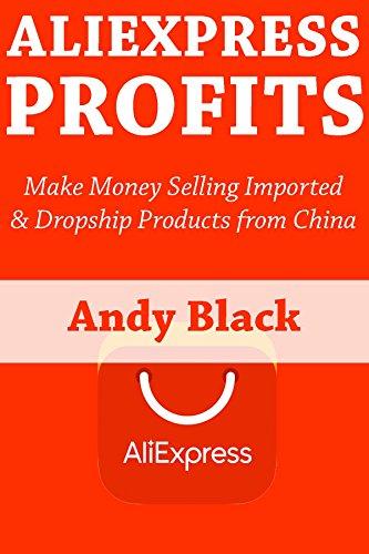 AliExpress Profits: Make Money Selling Imported & Dropship Products from China (Make Money China)