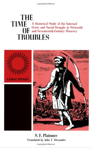 The Time of Troubles: A Historical Study of the Internal Crisis and Social Struggle in Sixteenth- and Seventeenth-Century Muscovy