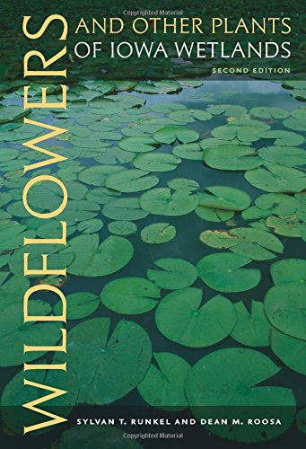 Wildflowers And Other Plants Of Iowa Wetlands 2nd Edition