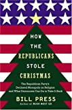 How the Republicans Stole Christmas, Bill Press, 0385516053