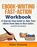 eBook-Writing Fast-Action Workbook: A Step-by-Step Guide To Take Your eBook from Idea to Best-Seller (Just Fill in the Blanks)