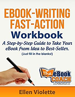 eBook-Writing Fast-Action Workbook: A Step-by-Step Guide To Take Your eBook from Idea to Best-Seller (Just Fill in the Blanks) by [Violette, Ellen]