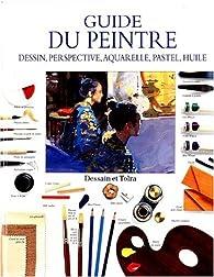Guide du peintre : Dessin, perspective, aquarelle, pastel, huile par James Horton