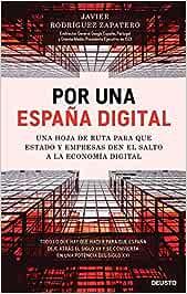 Por una España digital: Una hoja de ruta para que Estado y empresas den el salto a la economía digital Sin colección: Amazon.es: Rodríguez Zapatero, Javier: Libros