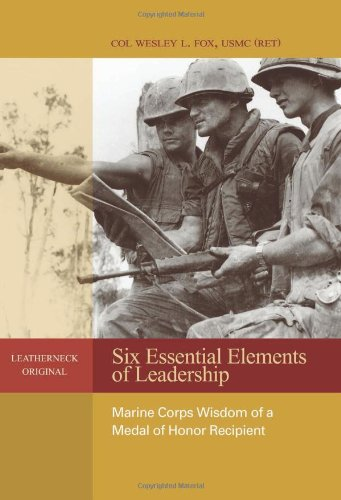 Six Essential Elements of Leadership: Marine Corps Wisdom of a Medal of Honor Recipient (Leatherneck Original)