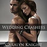 Wedding Crashers: An Erotic Revenge Fantasy | Caralyn Knight