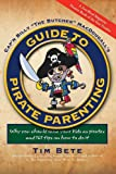 Guide to Pirate Parenting: Why You Should Raise Your Kids as Pirates, and 101 Tips on How to Do It, Tim Bete, 1583852913