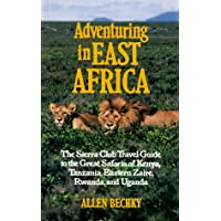 Adventuring in East Africa: The Sierra Club Travel Guide to the Great Safaris of Kenya, Tanzania, Rwanda, Eastern Zaire, and Uga