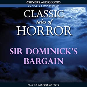 Classic Tales of Horror: Sir Dominick's Bargain Audiobook
