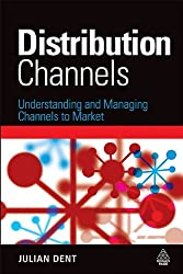 Distribution Channels: Understanding and Managing Channels to Market
