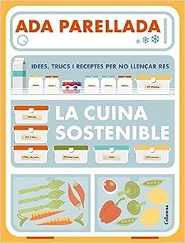 La Cuina Sostenible: Idees, Trucs I Receptes Per No Llençar Res por Ada Parellada epub