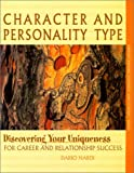 Character and Personality Type : Discovering Your Uniqueness for Career and Relationship Success, Nardi, Dario, 0966462467