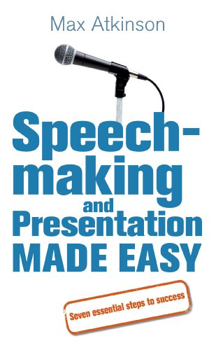 Speech-Making and Presentation Made Easy: Seven Essential Steps to Success