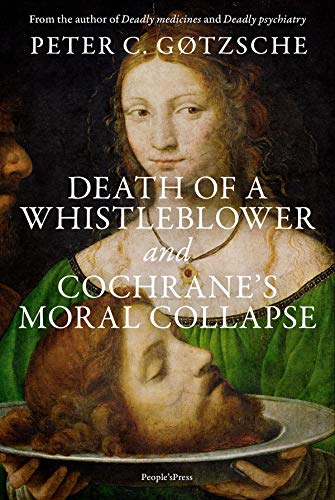 Death of a whistleblower and Cochrane's moral collapse by [Gøtzsche, Peter C.]
