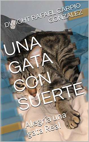 UNA GATA CON SUERTE: Alegría una gata Real (Spanish Edition) by [CARPIO