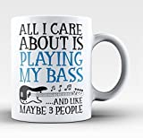 All I Care About Is Playing My Bass -11-oz Funny Guitar Bassist Coffee Mug Cup Made of High-Fired White Ceramic with Large Easy-Grip Handle is Perfect Gift Idea For Guitarists