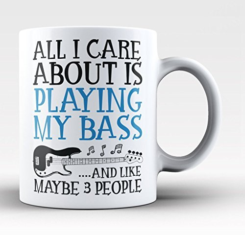All I Care About Is Playing My Bass -11-oz Funny Guitar Bass