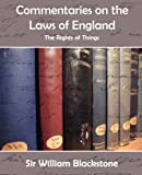 Commentaries on the Laws of England (the Rights of Things), William Blackstone, 1594625573