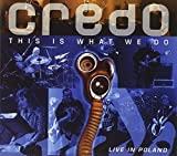 This Is What We Do: Live In Poland (Ltd. Edition) by Credo (2009-04-21)
