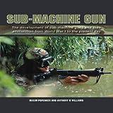 Sub-Machine Gun, Maxim Popenker and Anthony G. Williams, 1847972934