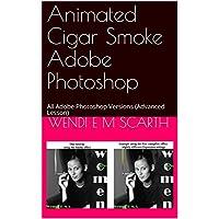 Animated Cigar Smoke Adobe Photoshop: All Adobe Photoshop Versions (Advanced Lesson) (Adobe Photoshop Made Easy Book 301)