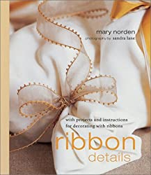 Ribbon Details: With Projects and Instructions for Decorating with Ribbons