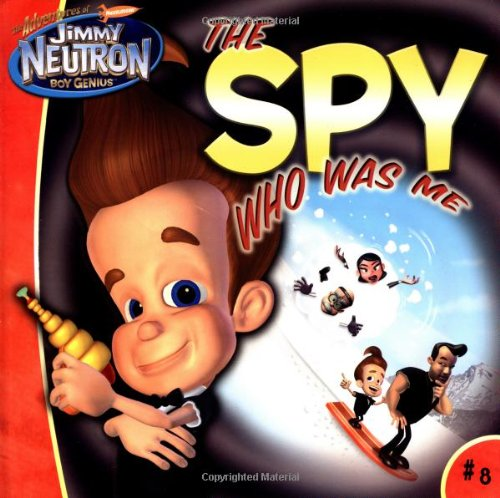The Spy Who Was Me  (The Adventures of Jimmy Neutron, Boy Genius) -
