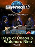 Skywatch TV: Biblical Prophecy - Day of Chaos and Watchers Nine