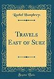 Travels East of Suez (Classic Reprint)