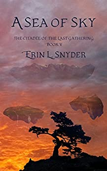 A Sea of Sky (The Citadel of the Last Gathering Book 5) by [Snyder, Erin L.]