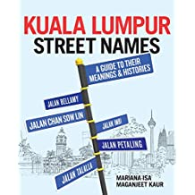 Kuala Lumpur Street Names: A Guide to Their Meanings and Histories