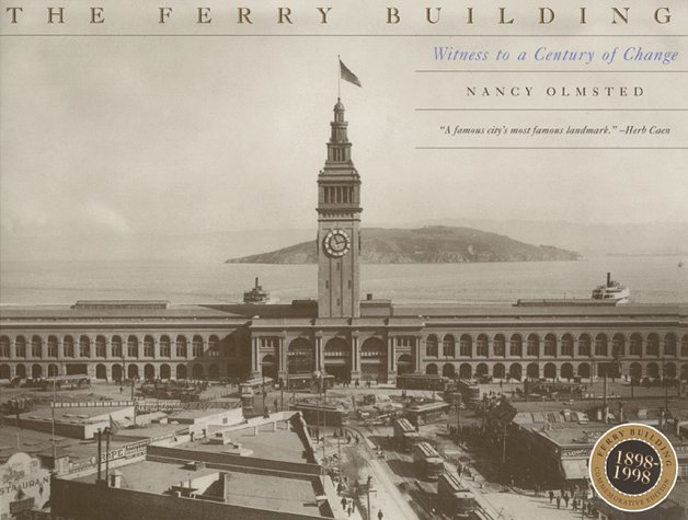 Ferry Building, The: Witness To A Century Of Change, 1898-1998
